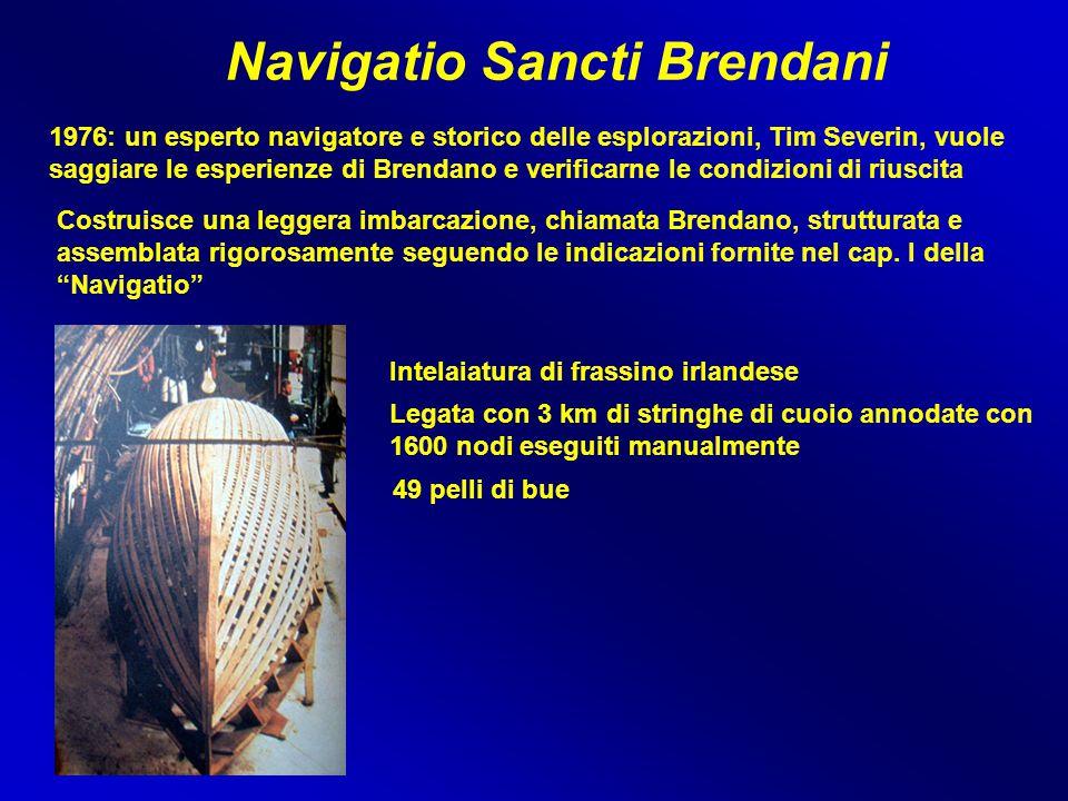 Navigatio Sancti Brendani 1976: un esperto navigatore e storico delle esplorazioni, Tim Severin, vuole saggiare le esperienze di Brendano e verificarn