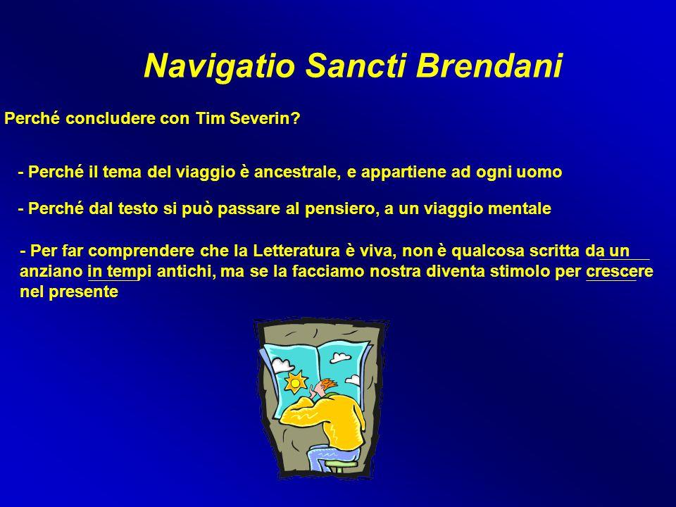 Navigatio Sancti Brendani Perché concludere con Tim Severin? - Perché il tema del viaggio è ancestrale, e appartiene ad ogni uomo - Per far comprender