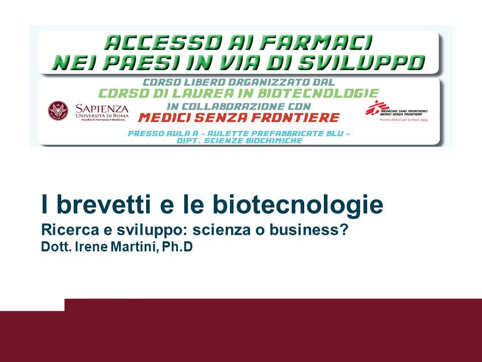 Dott.ssa Irene Martini, Ph.D I brevetti e le biotecnologie Ricerca e sviluppo: scienza o business? Dott. Irene Martini, Ph.D