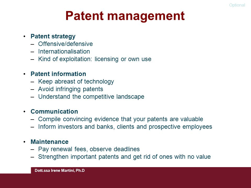 Patent management Patent strategy –Offensive/defensive –Internationalisation –Kind of exploitation: licensing or own use Patent information –Keep abre