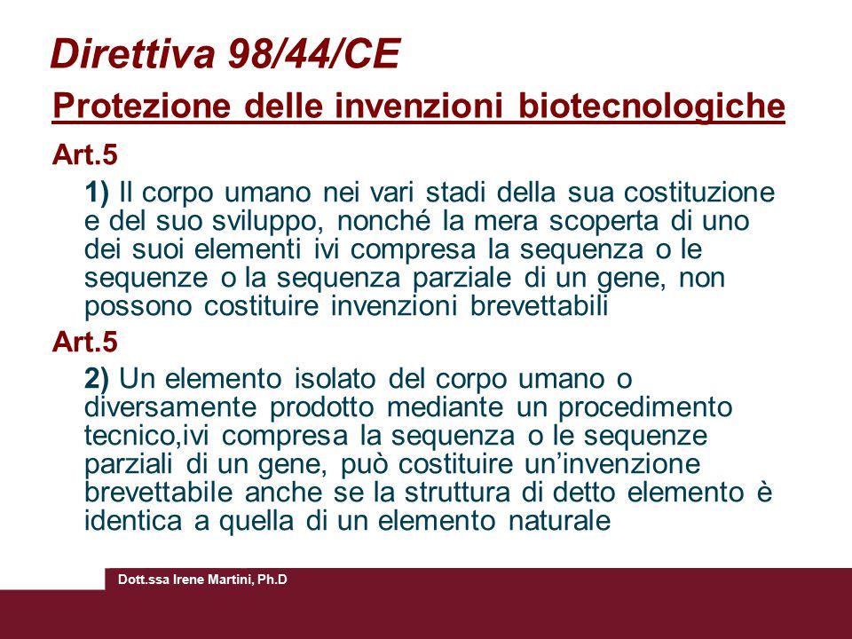 Dott.ssa Irene Martini, Ph.D Direttiva 98/44/CE Protezione delle invenzioni biotecnologiche Art.5 1) Il corpo umano nei vari stadi della sua costituzi