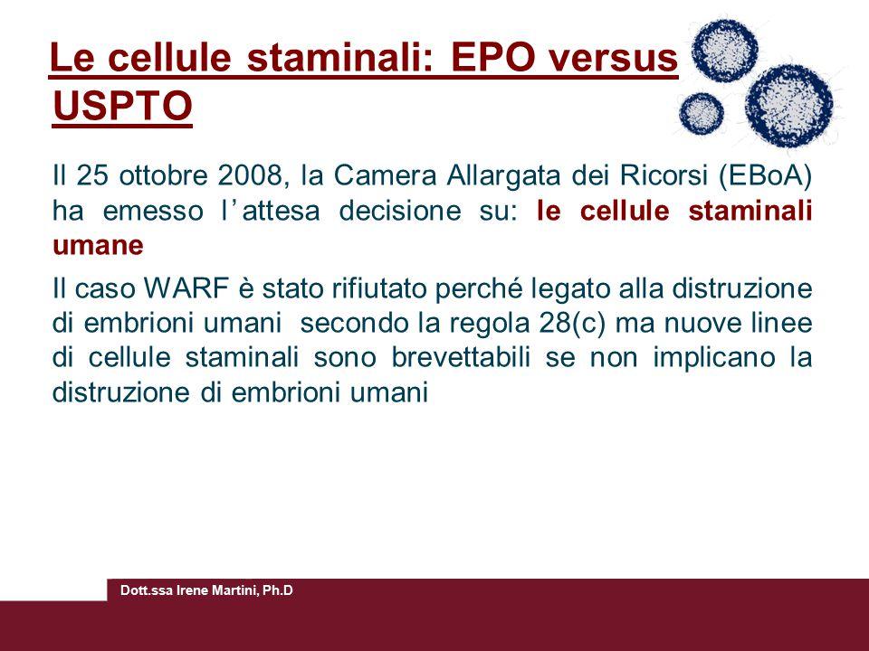 Dott.ssa Irene Martini, Ph.D Le cellule staminali: EPO versus USPTO Il 25 ottobre 2008, la Camera Allargata dei Ricorsi (EBoA) ha emesso l'attesa deci