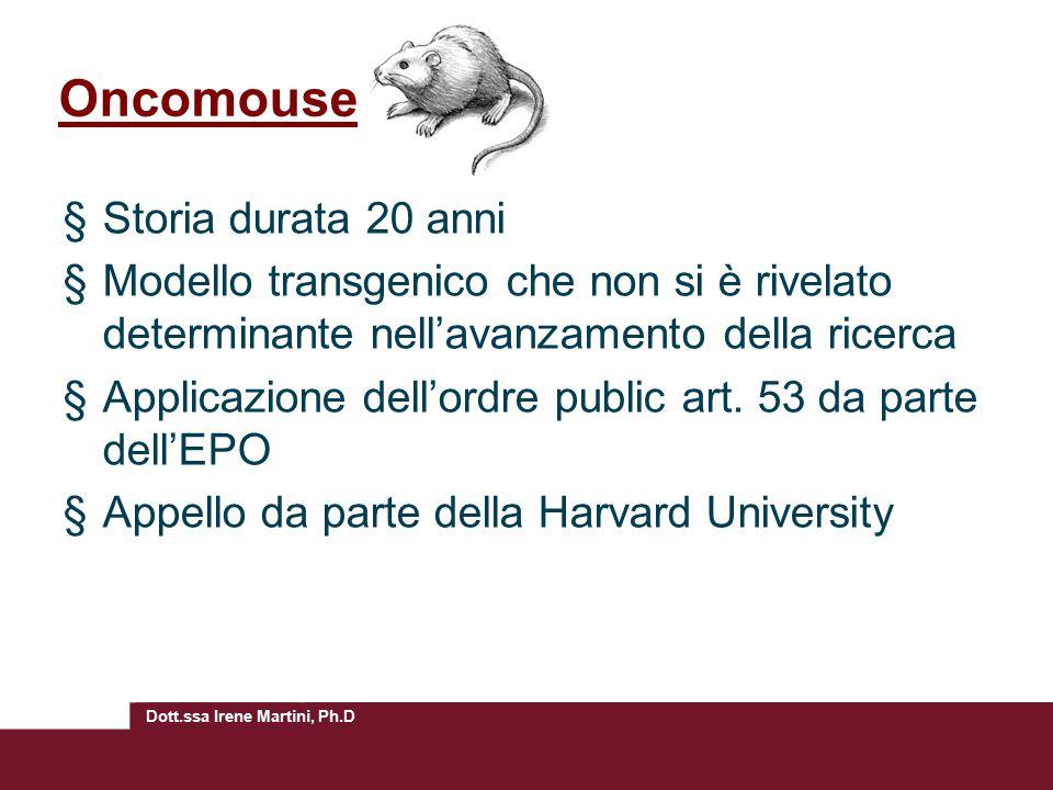 Dott.ssa Irene Martini, Ph.D Oncomouse §Storia durata 20 anni §Modello transgenico che non si è rivelato determinante nell'avanzamento della ricerca §