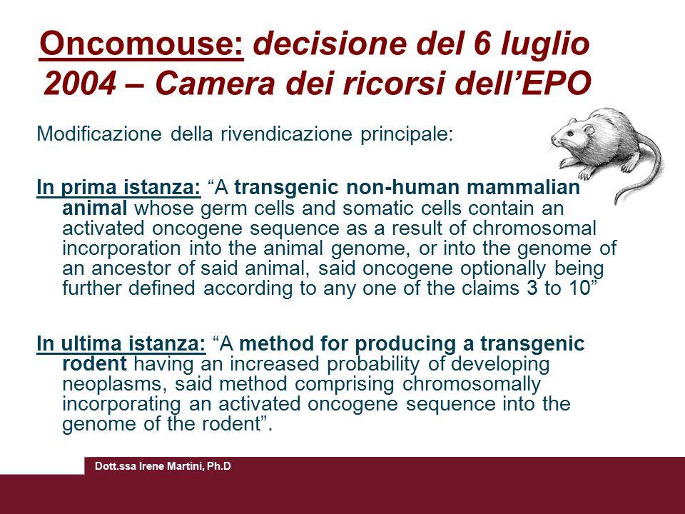 Dott.ssa Irene Martini, Ph.D Oncomouse: decisione del 6 luglio 2004 – Camera dei ricorsi dell'EPO Modificazione della rivendicazione principale: In pr
