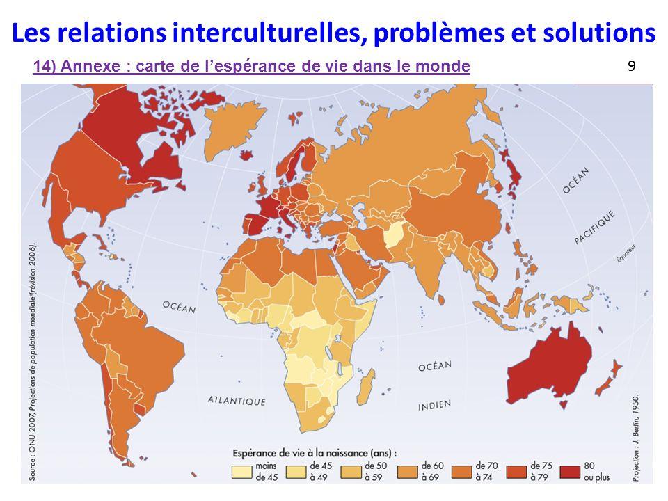 Les relations interculturelles, problèmes et solutions 14) Annexe : carte de l'espérance de vie dans le monde 9
