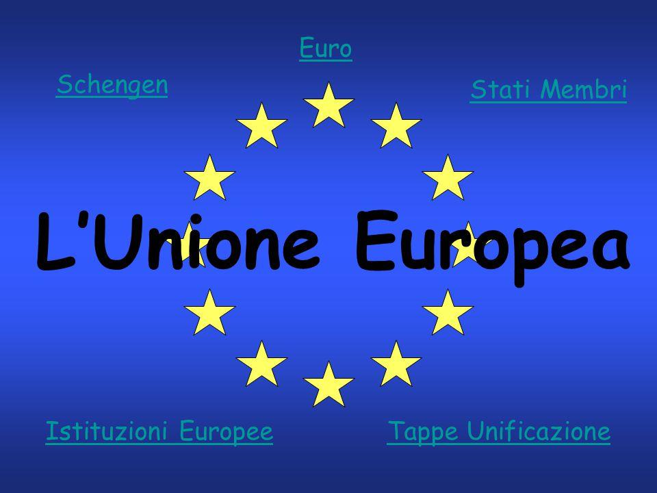 L'Unione Europea Schengen Stati Membri Tappe UnificazioneIstituzioni Europee Euro
