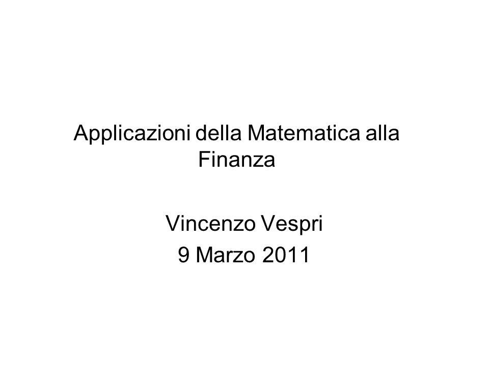 Applicazioni della Matematica alla Finanza Vincenzo Vespri 9 Marzo 2011