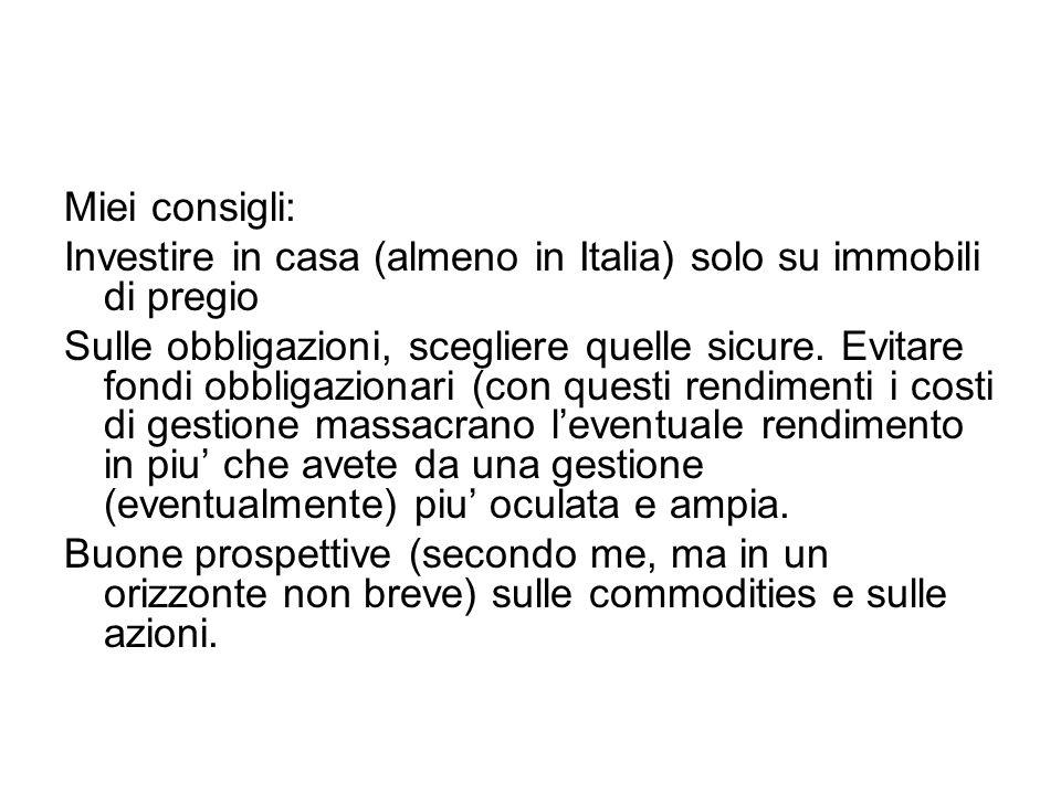 Miei consigli: Investire in casa (almeno in Italia) solo su immobili di pregio Sulle obbligazioni, scegliere quelle sicure.