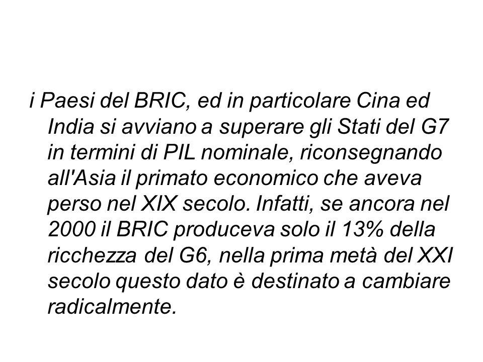 i Paesi del BRIC, ed in particolare Cina ed India si avviano a superare gli Stati del G7 in termini di PIL nominale, riconsegnando all Asia il primato economico che aveva perso nel XIX secolo.