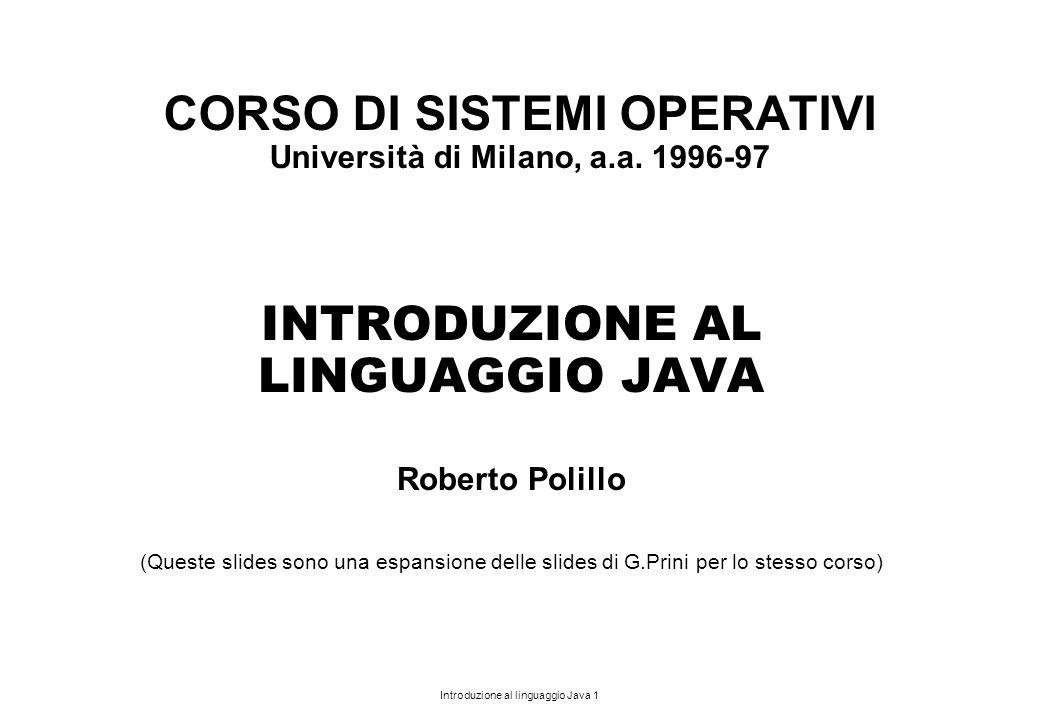 Introduzione al linguaggio Java 1 CORSO DI SISTEMI OPERATIVI Università di Milano, a.a. 1996-97 INTRODUZIONE AL LINGUAGGIO JAVA Roberto Polillo (Quest