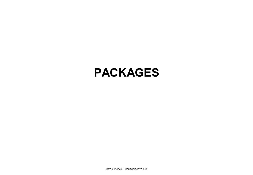 Introduzione al linguaggio Java 144 PACKAGES