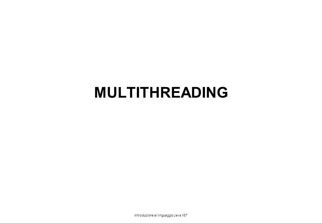 Introduzione al linguaggio Java 167 MULTITHREADING