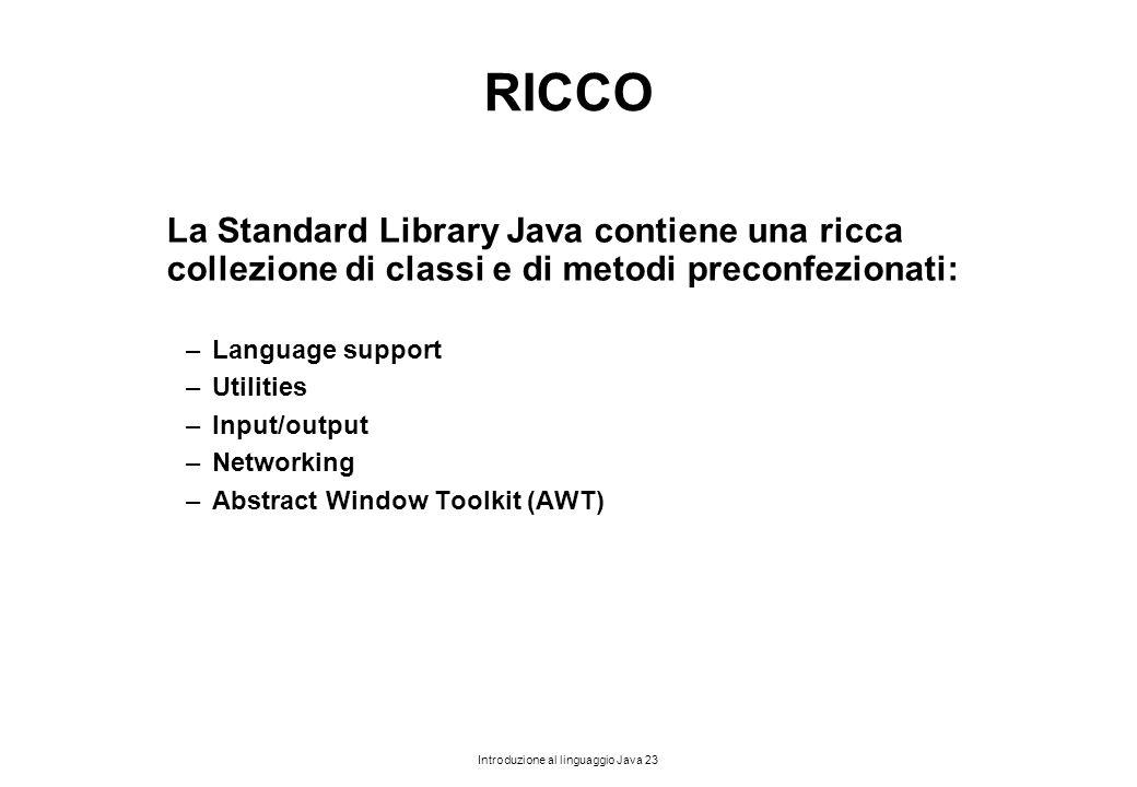 Introduzione al linguaggio Java 23 RICCO La Standard Library Java contiene una ricca collezione di classi e di metodi preconfezionati: –Language suppo