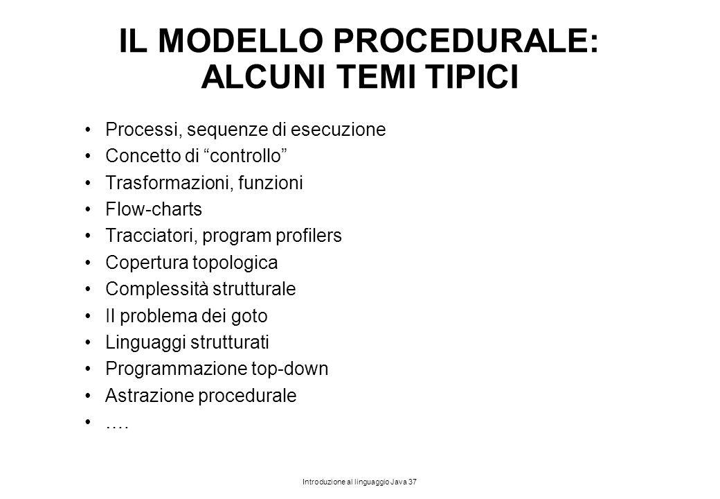 """Introduzione al linguaggio Java 37 IL MODELLO PROCEDURALE: ALCUNI TEMI TIPICI Processi, sequenze di esecuzione Concetto di """"controllo"""" Trasformazioni,"""