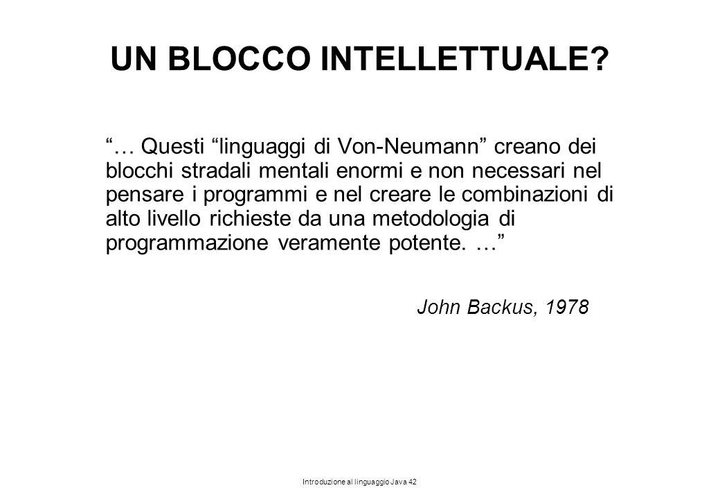 """Introduzione al linguaggio Java 42 UN BLOCCO INTELLETTUALE? """"… Questi """"linguaggi di Von-Neumann"""" creano dei blocchi stradali mentali enormi e non nece"""