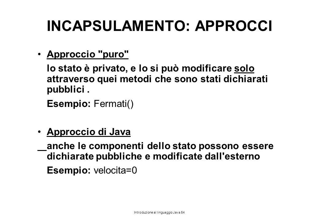 Introduzione al linguaggio Java 54 INCAPSULAMENTO: APPROCCI Approccio