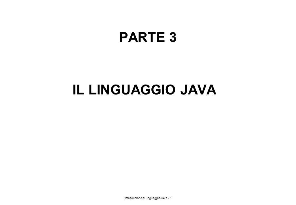 Introduzione al linguaggio Java 75 PARTE 3 IL LINGUAGGIO JAVA