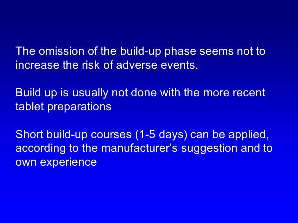 The omission of the build-up phase seems not to increase the risk of adverse events. Build up is usually not done with the more recent tablet preparat