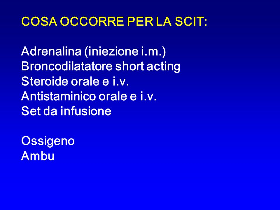 COSA OCCORRE PER LA SCIT: Adrenalina (iniezione i.m.) Broncodilatatore short acting Steroide orale e i.v.