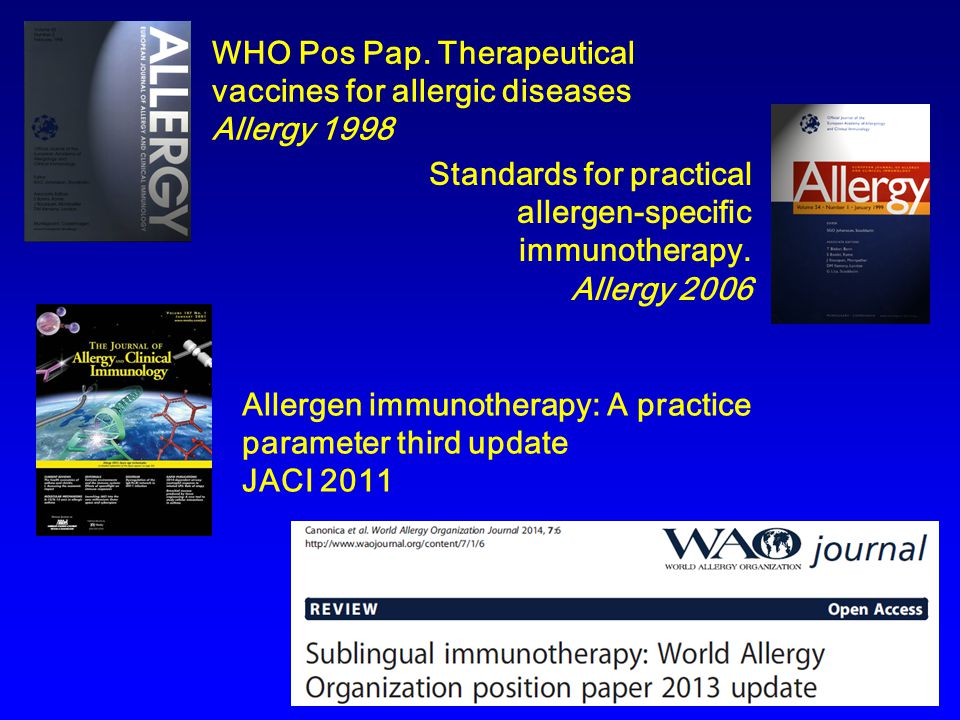 Standards for practical allergen-specific immunotherapy. Allergy 2006 Allergen immunotherapy: A practice parameter third update JACI 2011 WHO Pos Pap.