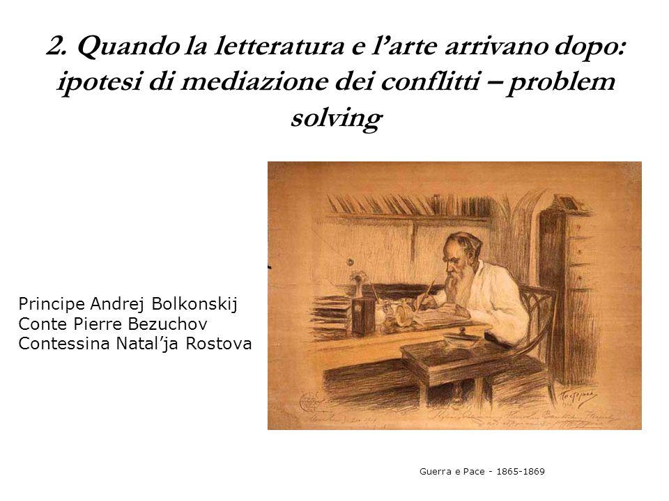 2. Quando la letteratura e l'arte arrivano dopo: ipotesi di mediazione dei conflitti – problem solving Guerra e Pace - 1865-1869 Principe Andrej Bolko