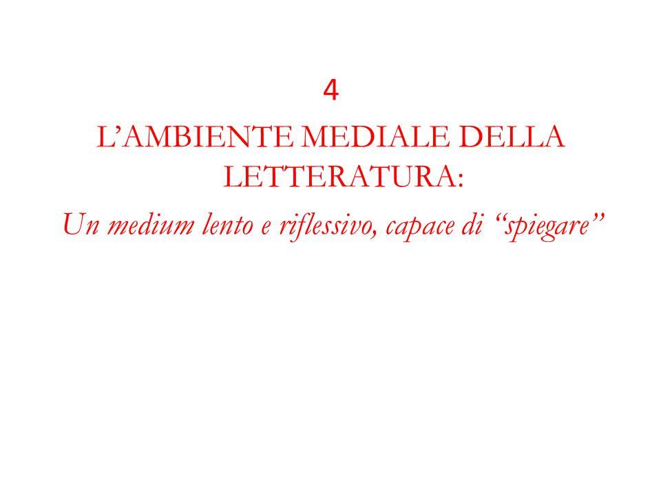 """4 L'AMBIENTE MEDIALE DELLA LETTERATURA: Un medium lento e riflessivo, capace di """"spiegare"""""""