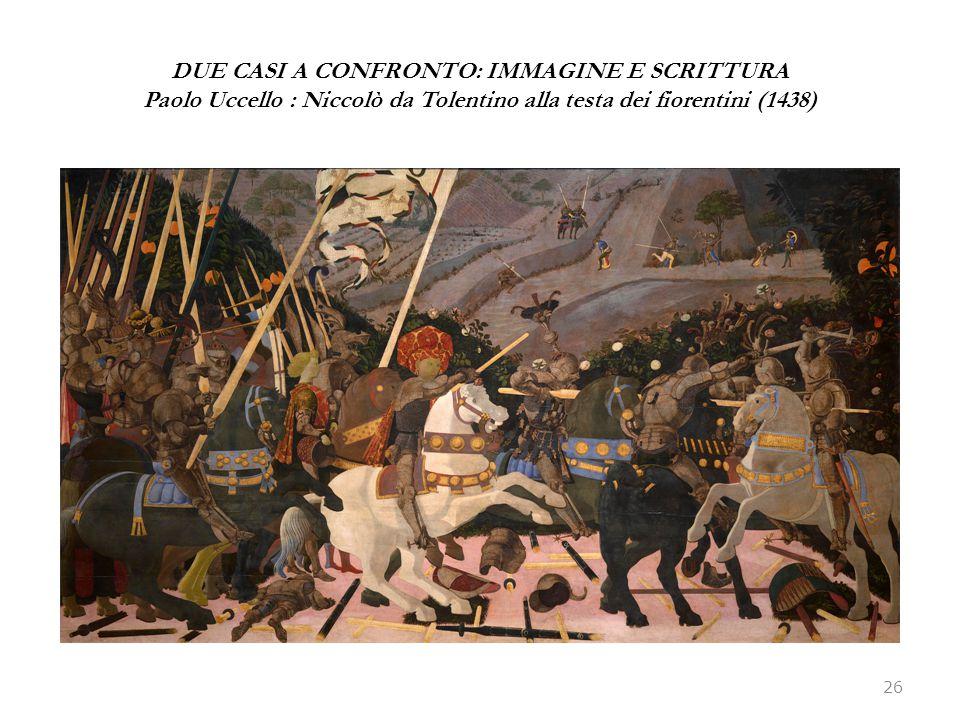 DUE CASI A CONFRONTO: IMMAGINE E SCRITTURA Paolo Uccello : Niccolò da Tolentino alla testa dei fiorentini (1438) 26