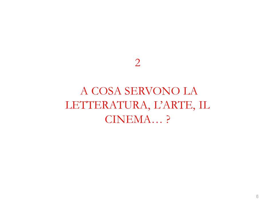 2 A COSA SERVONO LA LETTERATURA, L'ARTE, IL CINEMA… ? 5