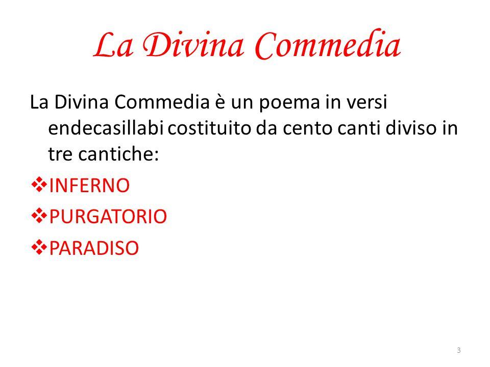 La Divina Commedia La Divina Commedia è un poema in versi endecasillabi costituito da cento canti diviso in tre cantiche:  INFERNO  PURGATORIO  PARADISO 3
