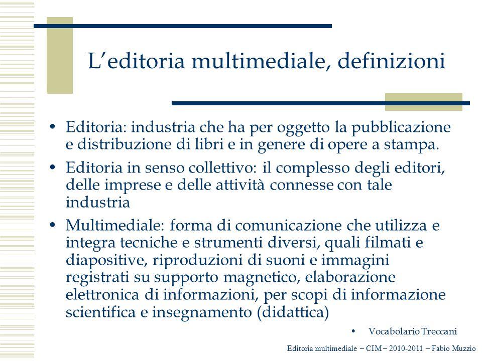 L'editoria multimediale, definizioni Editoria: industria che ha per oggetto la pubblicazione e distribuzione di libri e in genere di opere a stampa. E