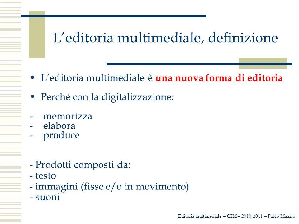 L'editoria multimediale, definizione L'editoria multimediale è una nuova forma di editoria Perché con la digitalizzazione: - memorizza - elabora - pro