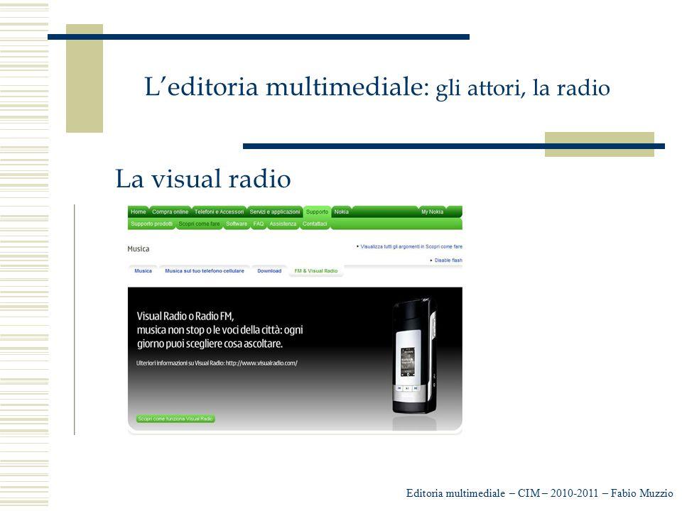 L'editoria multimediale: gli attori, la radio Editoria multimediale – CIM – 2010-2011 – Fabio Muzzio La visual radio