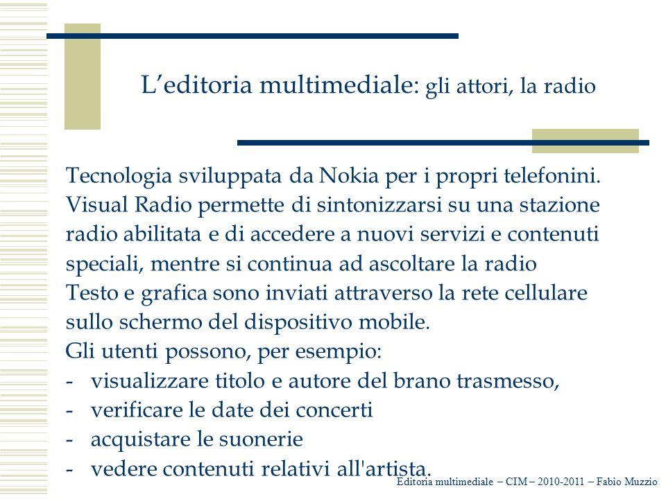 L'editoria multimediale: gli attori, la radio Tecnologia sviluppata da Nokia per i propri telefonini. Visual Radio permette di sintonizzarsi su una st