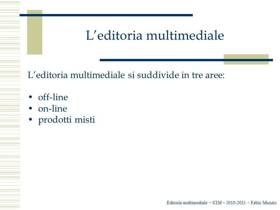 L'editoria multimediale L'editoria multimediale si suddivide in tre aree: off-line on-line prodotti misti Editoria multimediale – CIM – 2010-2011 – Fa