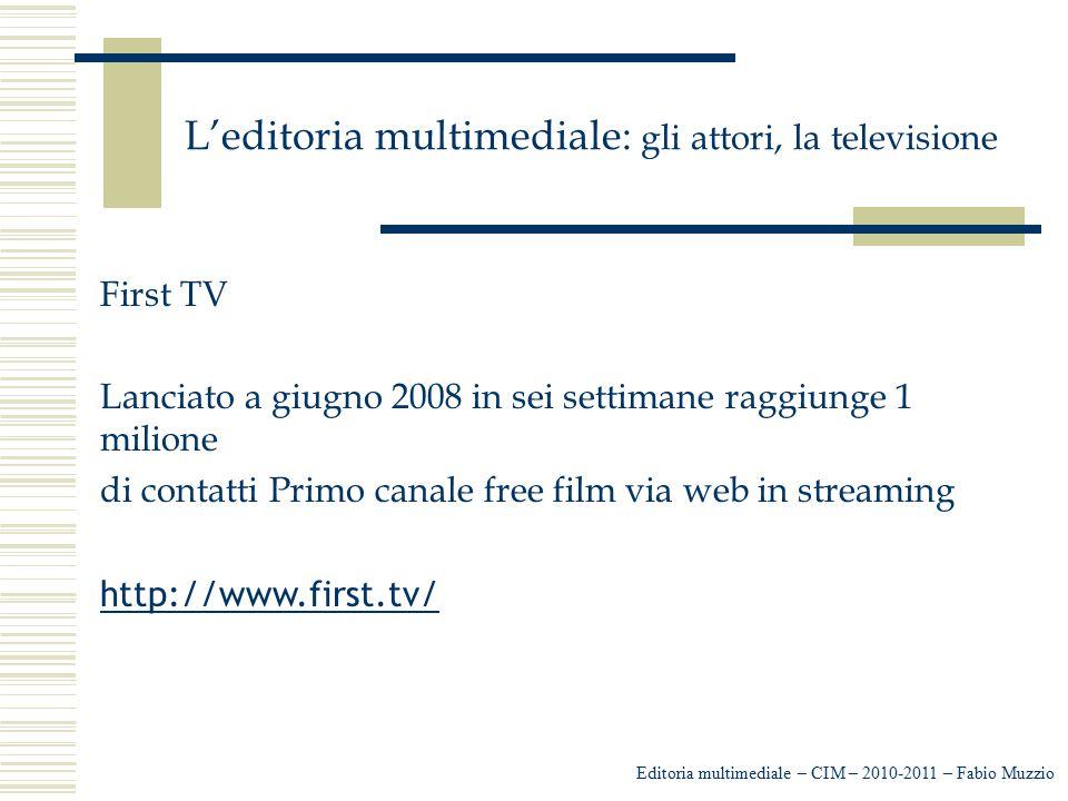 L'editoria multimediale: gli attori, la televisione Editoria multimediale – CIM – 2010-2011 – Fabio Muzzio First TV Lanciato a giugno 2008 in sei sett