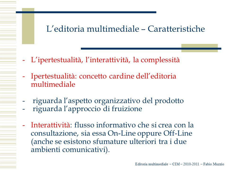 L'editoria multimediale – Caratteristiche -L'ipertestualità, l'interattività, la complessità -Ipertestualità: concetto cardine dell'editoria multimedi