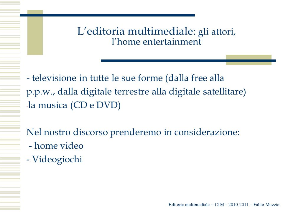 L'editoria multimediale: gli attori, l'home entertainment Editoria multimediale – CIM – 2010-2011 – Fabio Muzzio - televisione in tutte le sue forme (