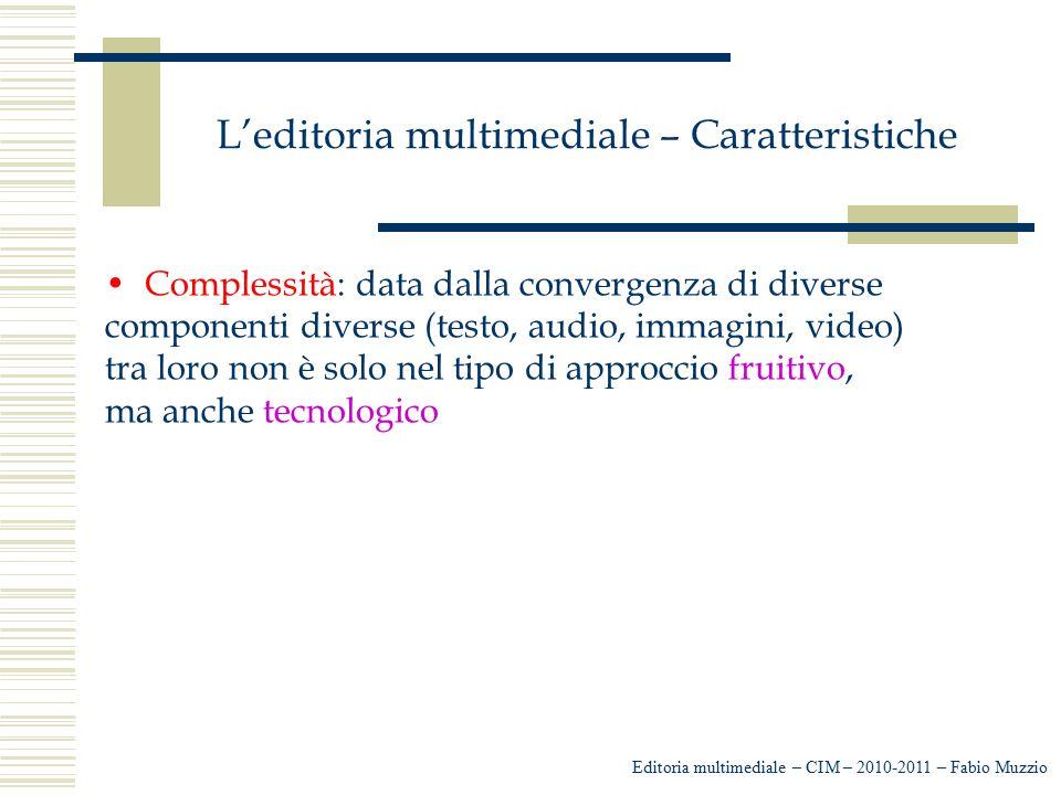 L'editoria multimediale – Caratteristiche Complessità: data dalla convergenza di diverse componenti diverse (testo, audio, immagini, video) tra loro n
