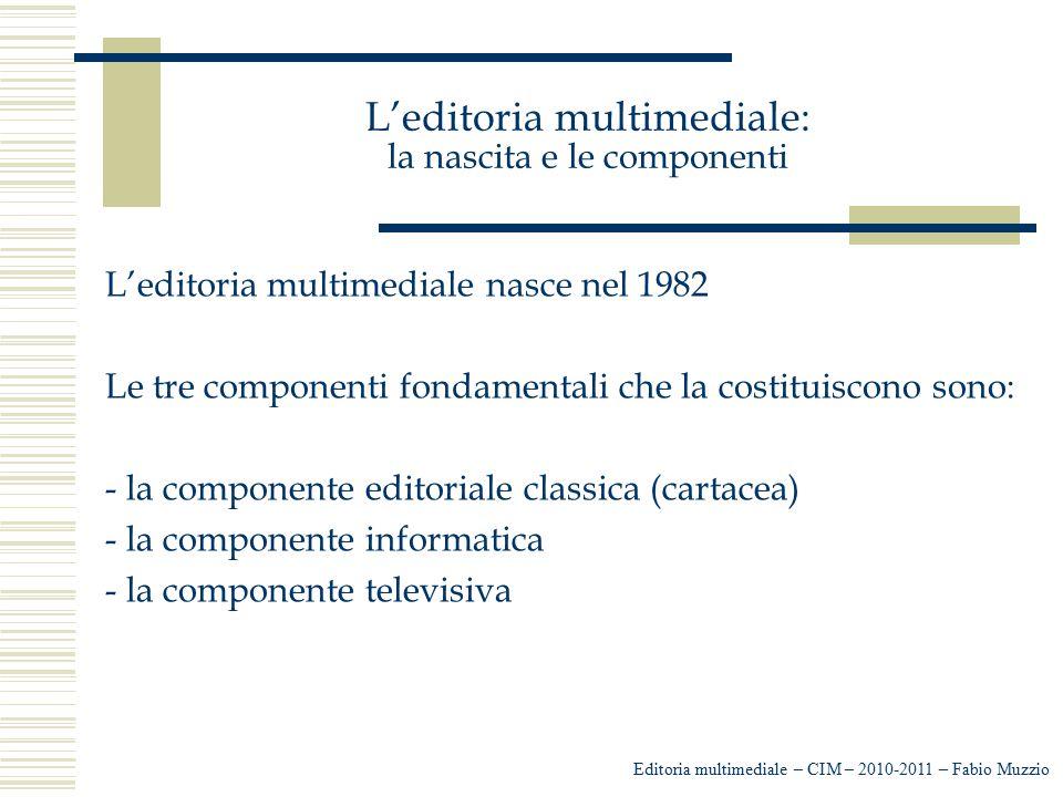 L'editoria multimediale: la nascita e le componenti L'editoria multimediale nasce nel 1982 Le tre componenti fondamentali che la costituiscono sono: -