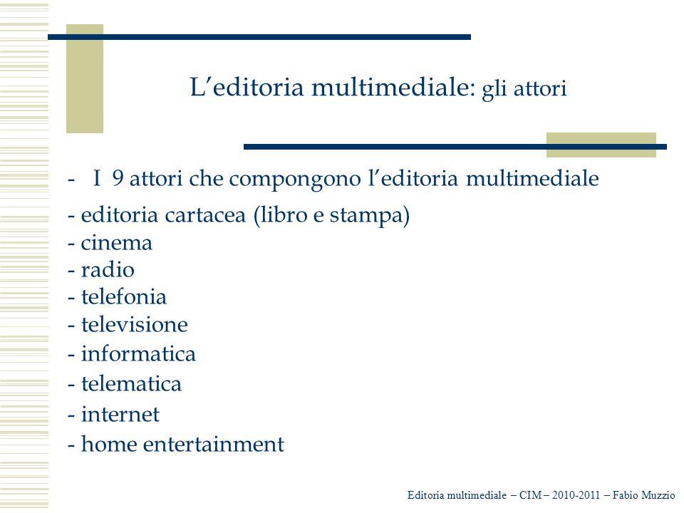 L'editoria multimediale: gli attori -I 9 attori che compongono l'editoria multimediale - editoria cartacea (libro e stampa) - cinema - radio - telefon