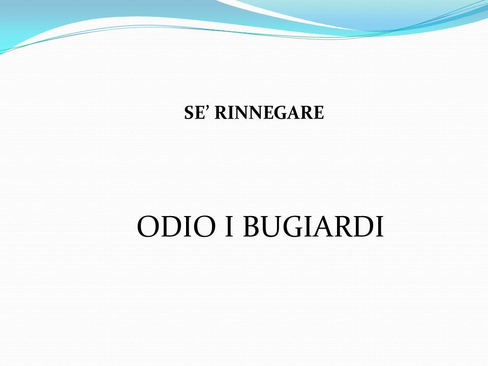 SE' RINNEGARE ODIO I BUGIARDI