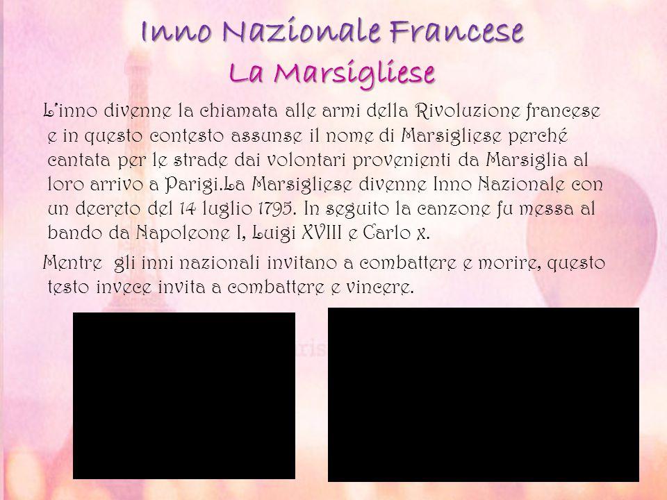 Inno Nazionale Francese La Marsigliese L'inno divenne la chiamata alle armi della Rivoluzione francese e in questo contesto assunse il nome di Marsigl