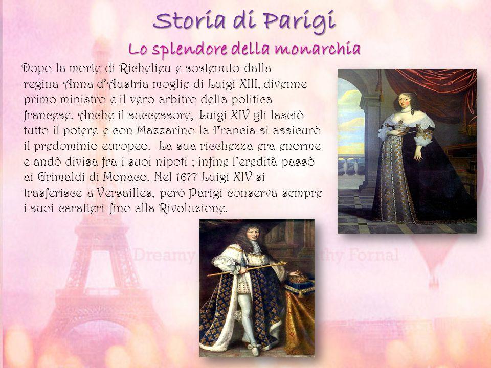 Storia di Parigi Lo splendore della monarchia Dopo la morte di Richelieu e sostenuto dalla regina Anna d'Austria moglie di Luigi XIII, divenne primo m