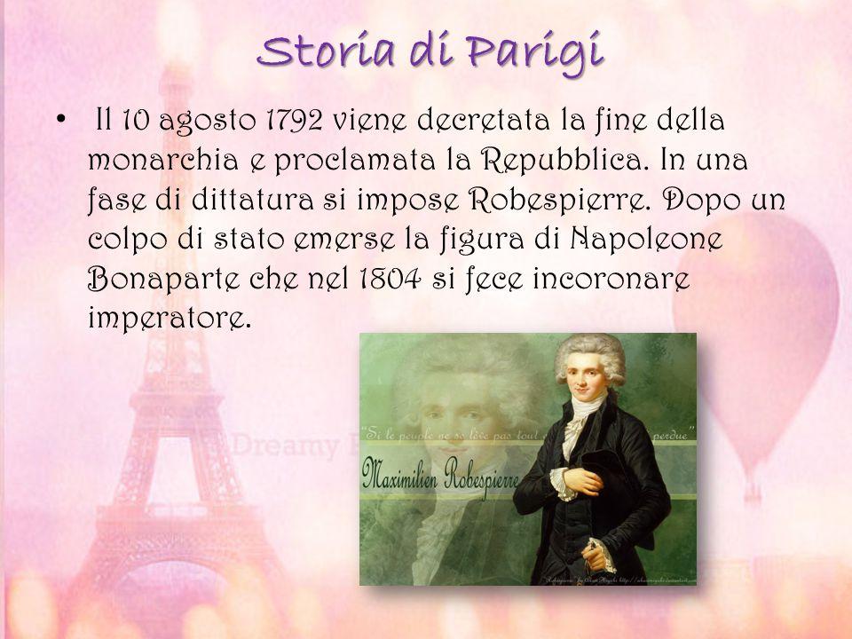 Storia di Parigi Il 10 agosto 1792 viene decretata la fine della monarchia e proclamata la Repubblica. In una fase di dittatura si impose Robespierre.