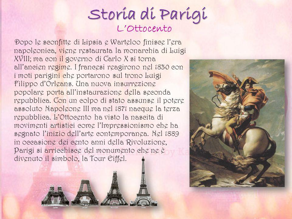 Storia di Parigi Dopo le sconfitte di Lipsia e Warteloo finisce l'era napoleonica, viene restaurata la monarchia di Luigi XVIII; ma con il governo di