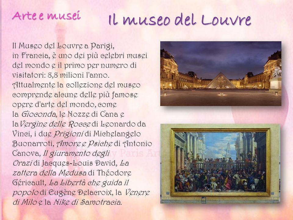 Il museo del Louvre Il Museo del Louvre a Parigi, in Francia, è uno dei più celebri musei del mondo e il primo per numero di visitatori: 8,8 milioni l