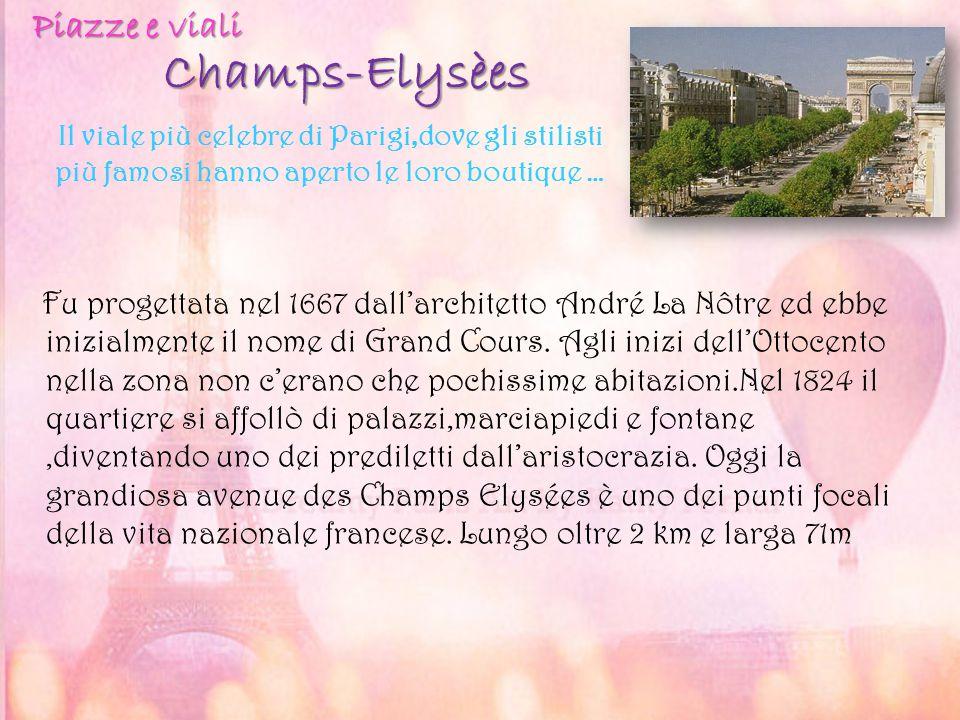 Champs-Elysèes Fu progettata nel 1667 dall'architetto André La Nôtre ed ebbe inizialmente il nome di Grand Cours. Agli inizi dell'Ottocento nella zona