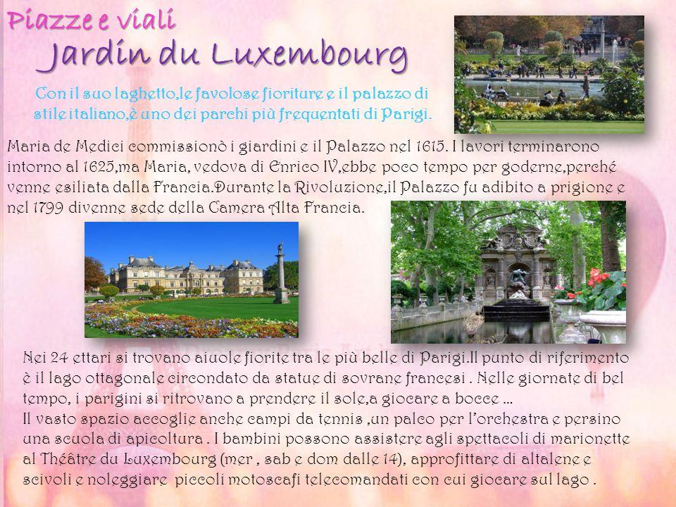 Jardin du Luxembourg Piazze e viali Con il suo laghetto,le favolose fioriture e il palazzo di stile italiano,è uno dei parchi più frequentati di Parig
