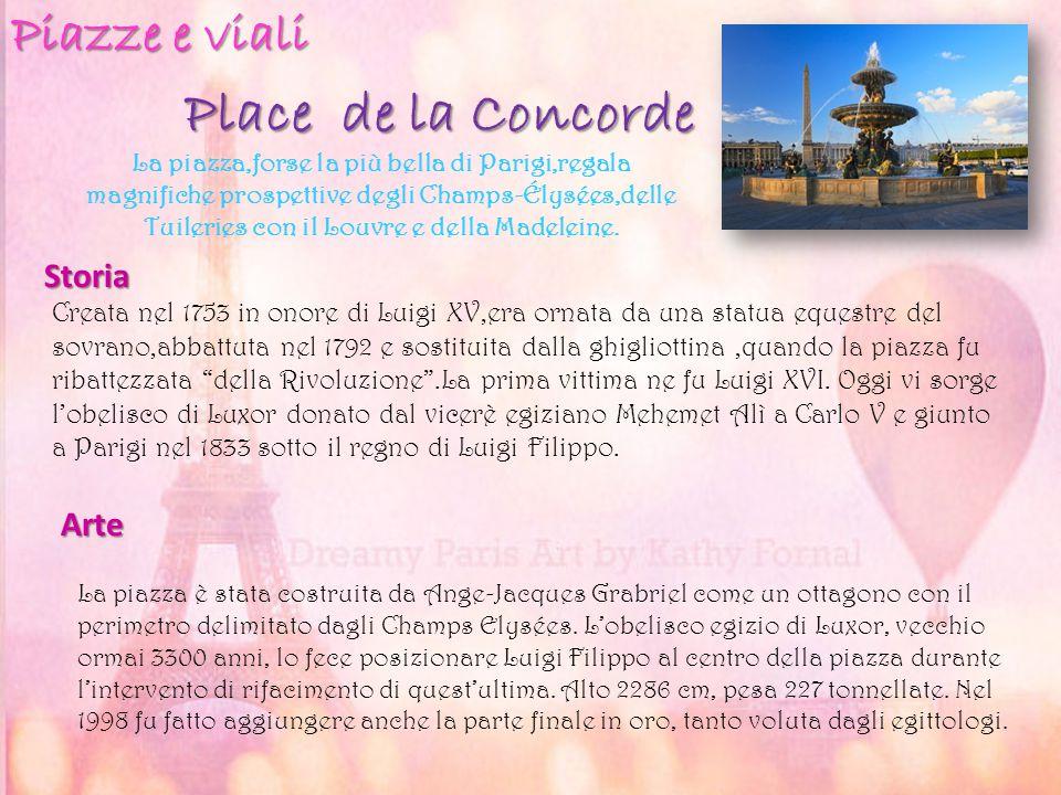 Place de la Concorde Piazze e viali La piazza,forse la più bella di Parigi,regala magnifiche prospettive degli Champs-Élysées,delle Tuileries con il L