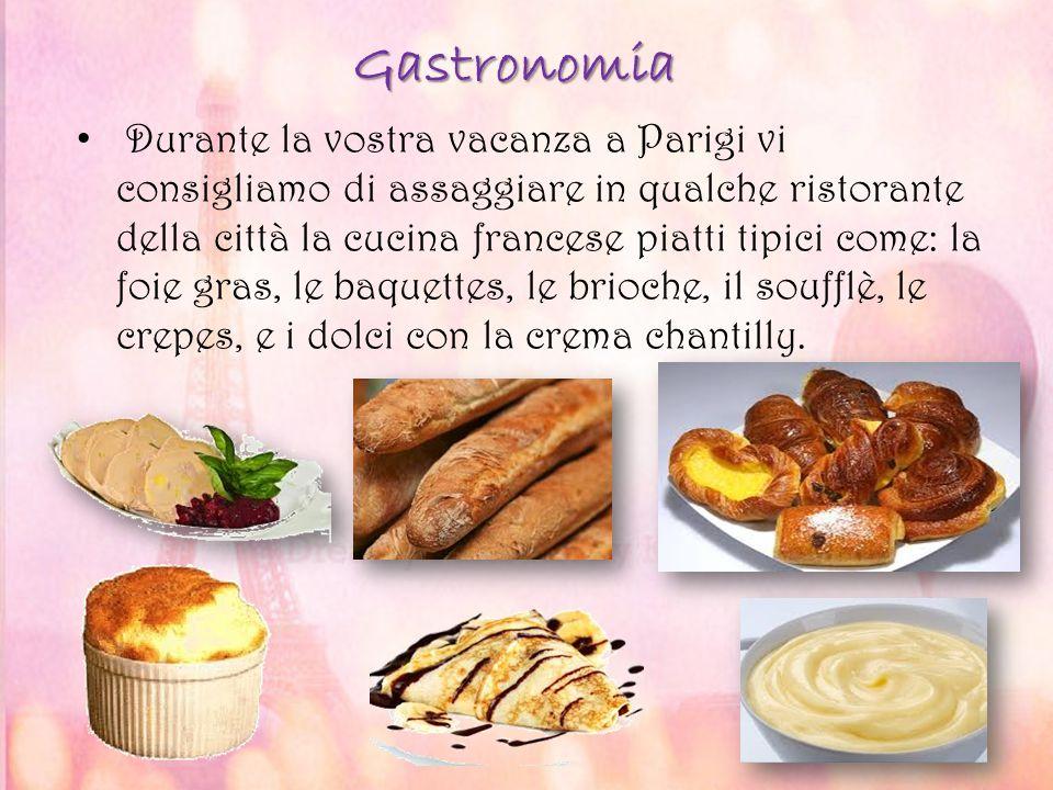Gastronomia Durante la vostra vacanza a Parigi vi consigliamo di assaggiare in qualche ristorante della città la cucina francese piatti tipici come: l